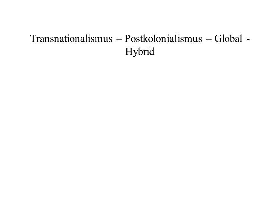 Transnationalismus – Postkolonialismus – Global - Hybrid