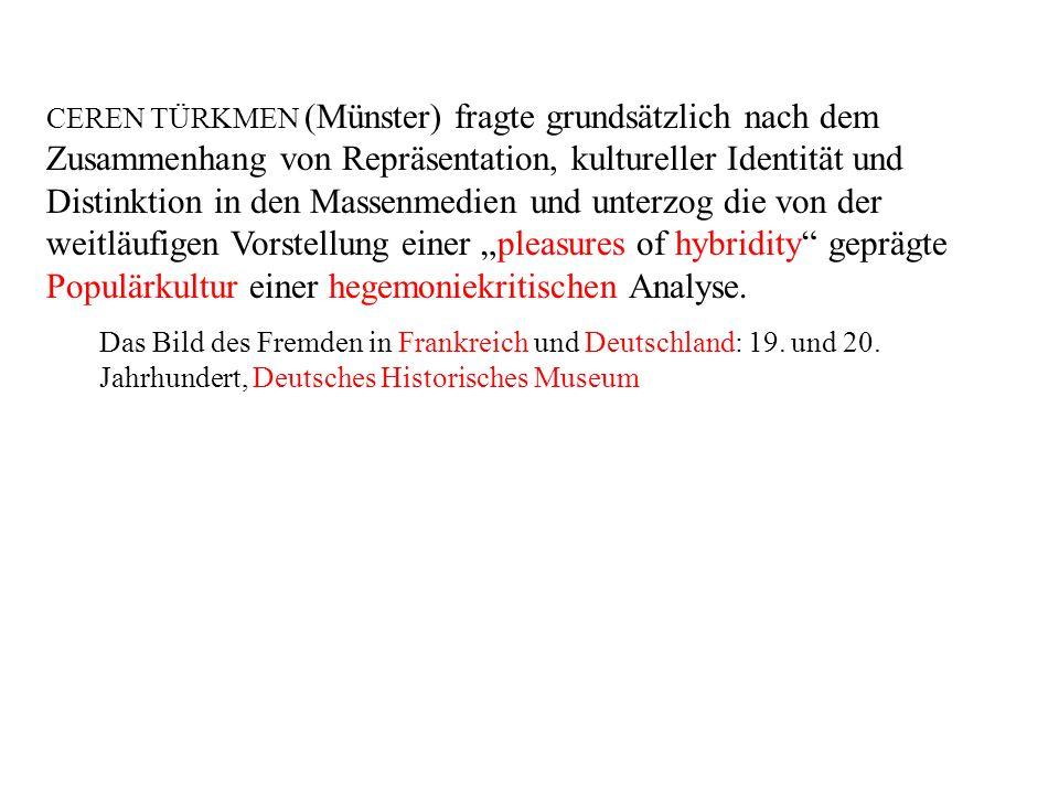 """CEREN TÜRKMEN (Münster) fragte grundsätzlich nach dem Zusammenhang von Repräsentation, kultureller Identität und Distinktion in den Massenmedien und unterzog die von der weitläufigen Vorstellung einer """"pleasures of hybridity geprägte Populärkultur einer hegemoniekritischen Analyse."""