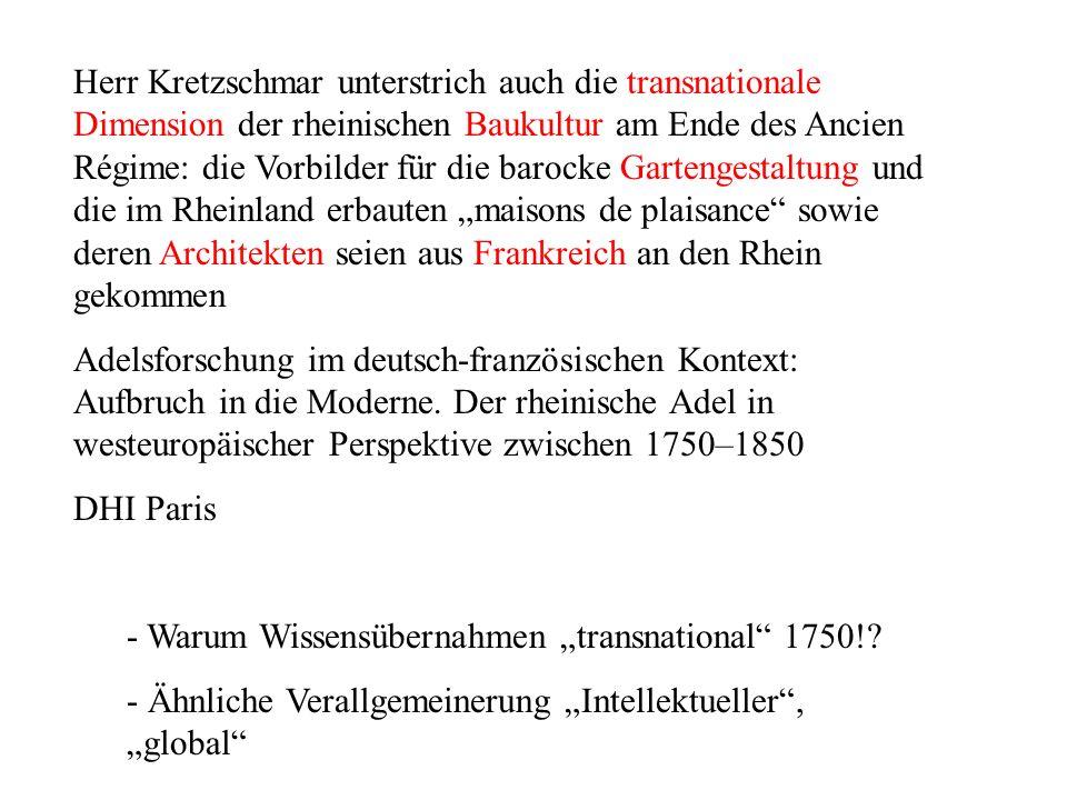 """Herr Kretzschmar unterstrich auch die transnationale Dimension der rheinischen Baukultur am Ende des Ancien Régime: die Vorbilder für die barocke Gartengestaltung und die im Rheinland erbauten """"maisons de plaisance sowie deren Architekten seien aus Frankreich an den Rhein gekommen"""