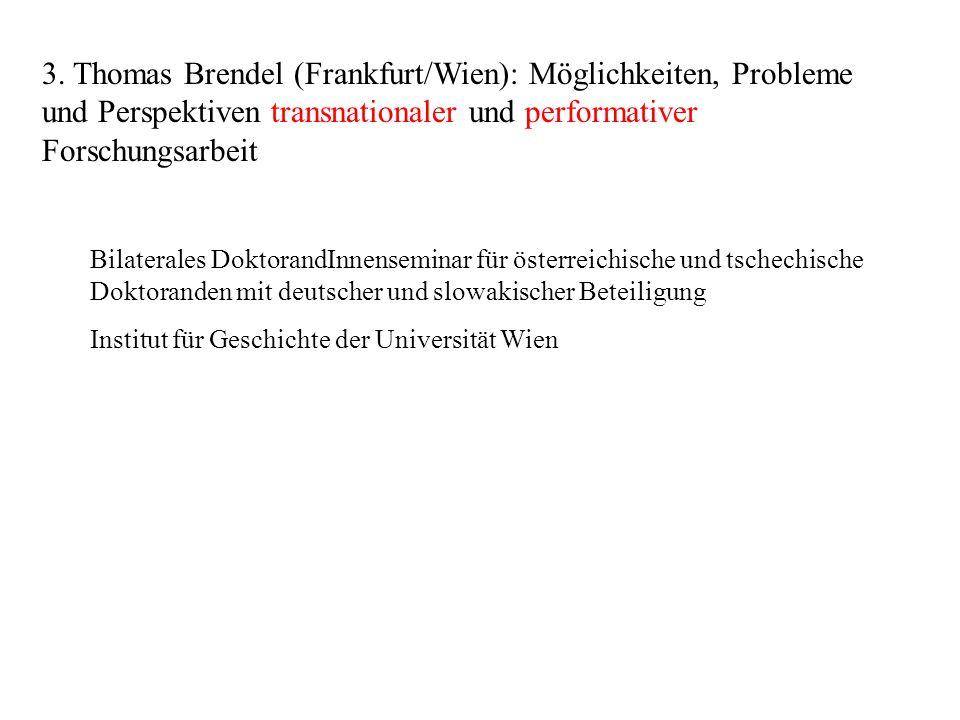 3. Thomas Brendel (Frankfurt/Wien): Möglichkeiten, Probleme und Perspektiven transnationaler und performativer Forschungsarbeit
