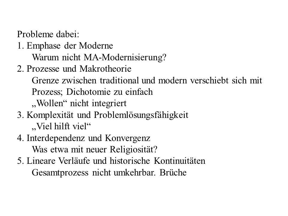 Probleme dabei: 1. Emphase der Moderne. Warum nicht MA-Modernisierung 2. Prozesse und Makrotheorie.