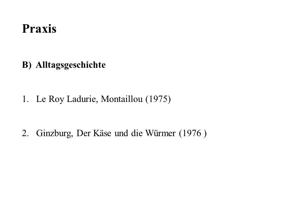 Praxis B) Alltagsgeschichte Le Roy Ladurie, Montaillou (1975)