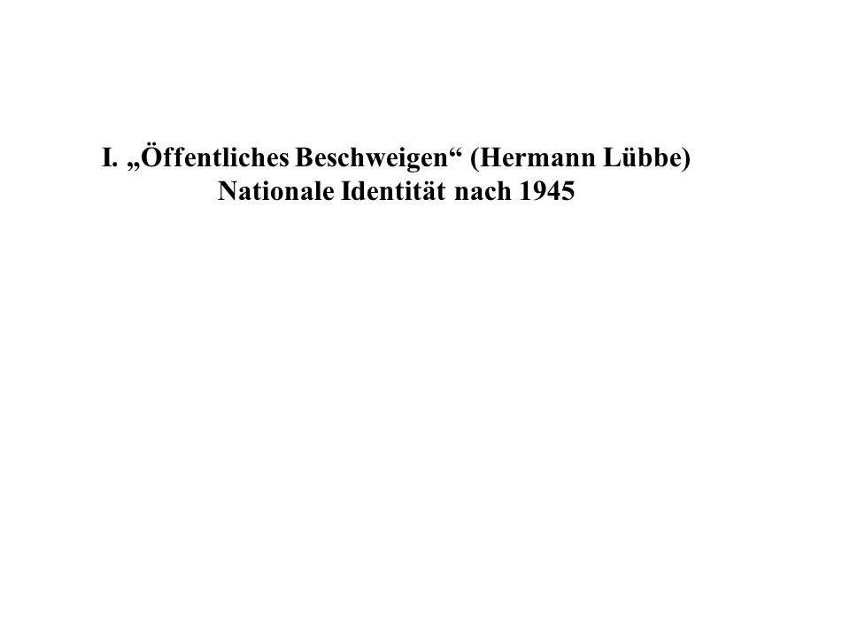 """I. """"Öffentliches Beschweigen (Hermann Lübbe) Nationale Identität nach 1945"""