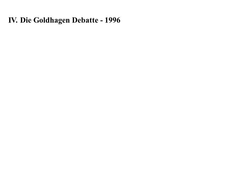 IV. Die Goldhagen Debatte - 1996