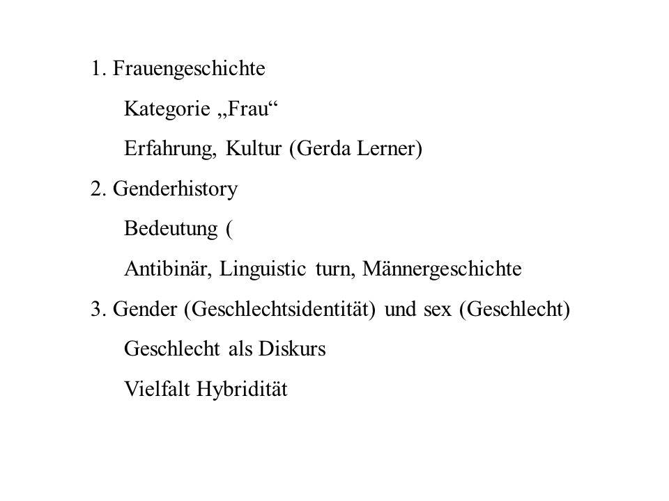 "1. Frauengeschichte Kategorie ""Frau Erfahrung, Kultur (Gerda Lerner) 2. Genderhistory. Bedeutung ("