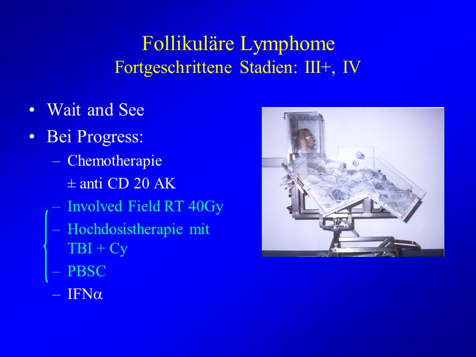 Follikuläre Lymphome Fortgeschrittene Stadien: III+, IV