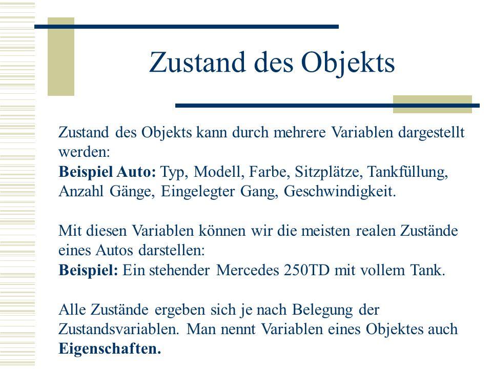 Zustand des Objekts Zustand des Objekts kann durch mehrere Variablen dargestellt werden: