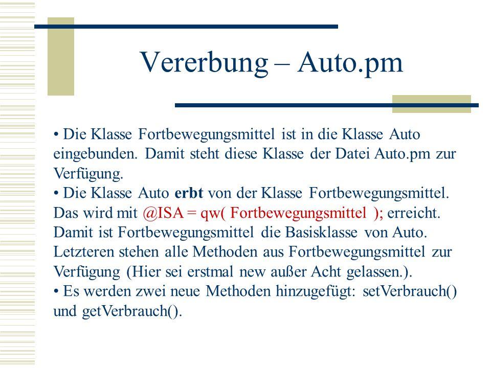 Vererbung – Auto.pm Die Klasse Fortbewegungsmittel ist in die Klasse Auto eingebunden. Damit steht diese Klasse der Datei Auto.pm zur Verfügung.
