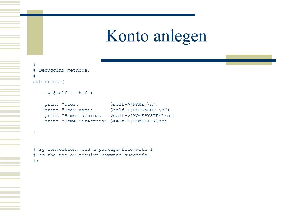 Konto anlegen # # Debugging methods. sub print { my $self = shift;