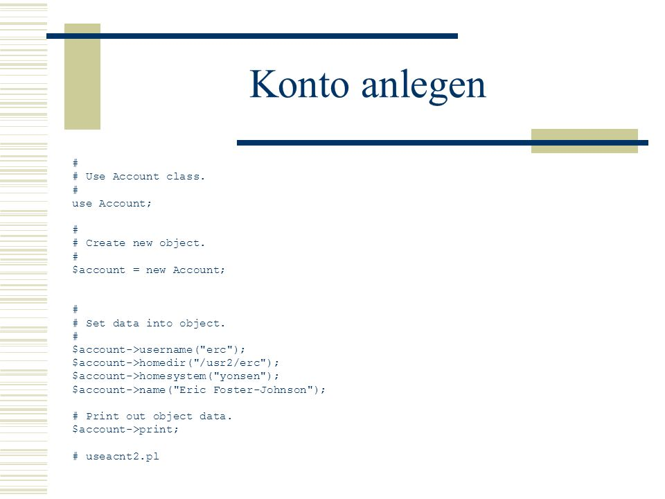 Konto anlegen # # Use Account class. use Account; # Create new object.