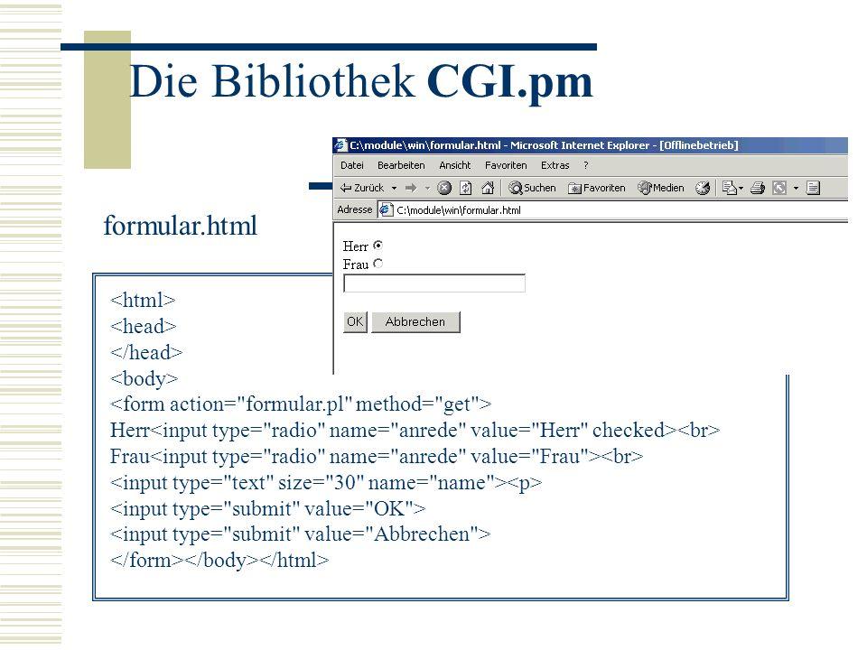 Die Bibliothek CGI.pm formular.html <html> <head>