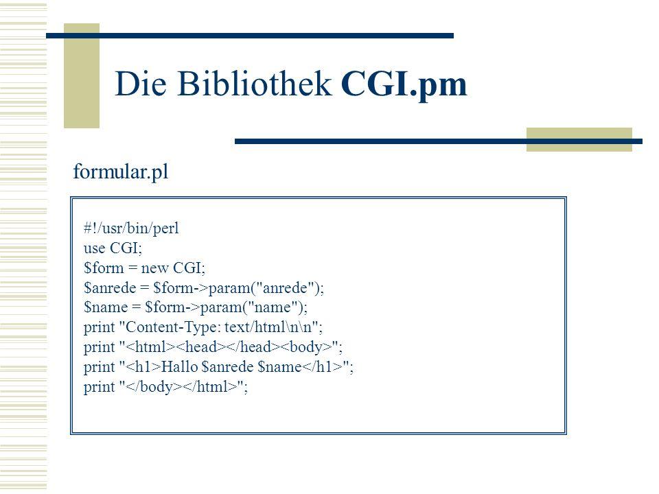 Die Bibliothek CGI.pm formular.pl #!/usr/bin/perl use CGI;