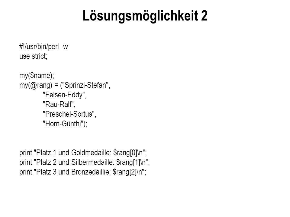 Lösungsmöglichkeit 2 #!/usr/bin/perl -w use strict; my($name);