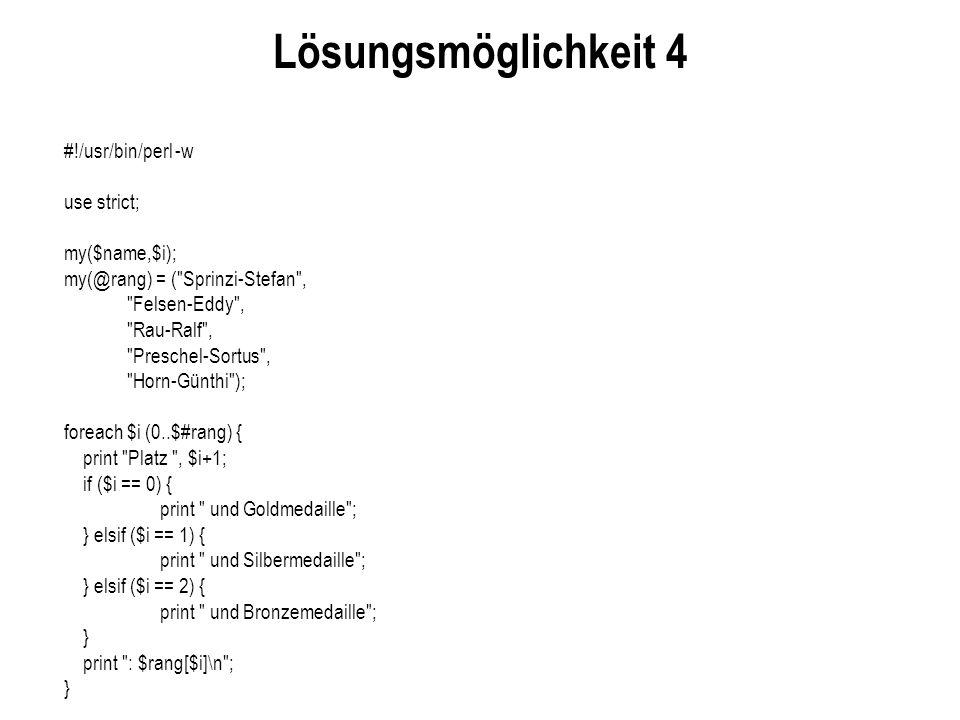 Lösungsmöglichkeit 4 #!/usr/bin/perl -w use strict; my($name,$i);