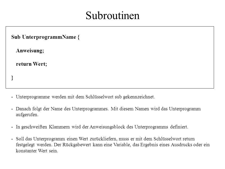 Subroutinen Sub UnterprogrammName { Anweisung; return Wert; }
