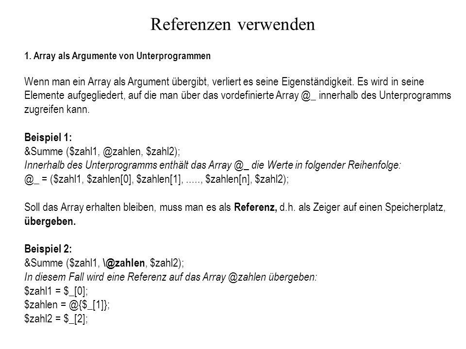 Referenzen verwenden Array als Argumente von Unterprogrammen.