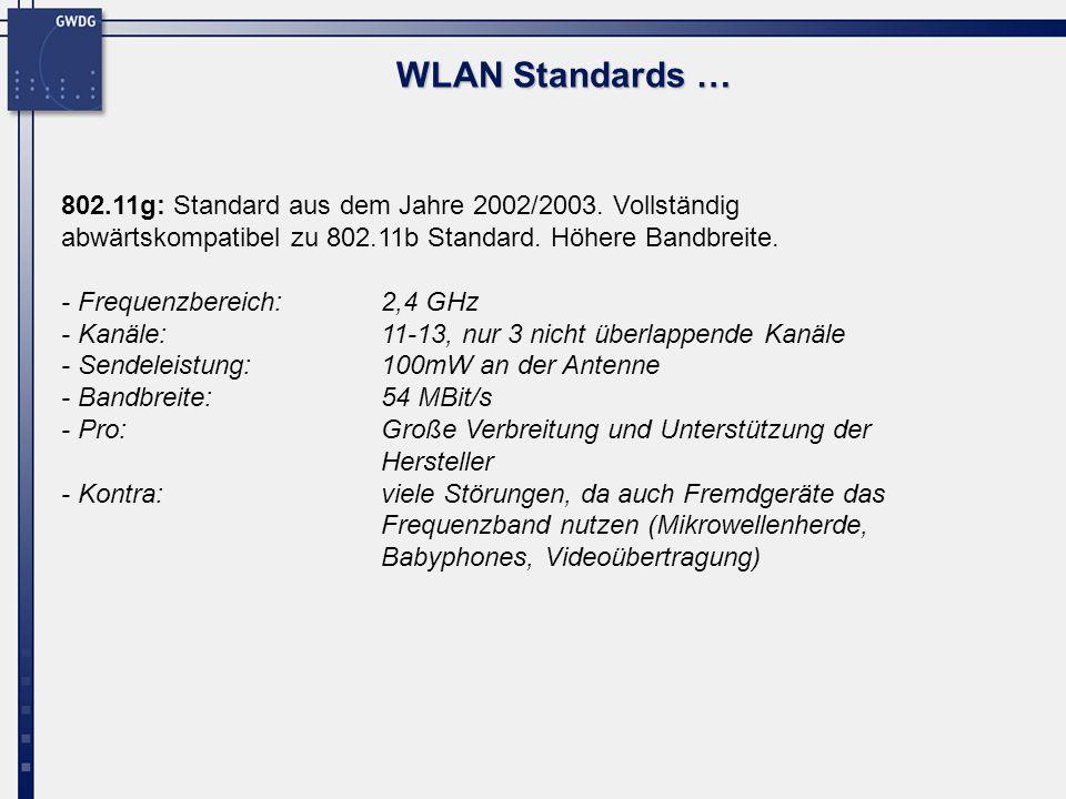 WLAN Standards …802.11g: Standard aus dem Jahre 2002/2003. Vollständig abwärtskompatibel zu 802.11b Standard. Höhere Bandbreite.