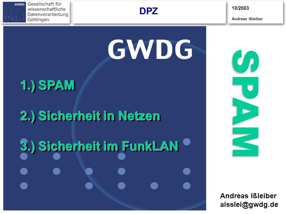 SPAM 1.) SPAM 2.) Sicherheit in Netzen 3.) Sicherheit im FunkLAN DPZ O