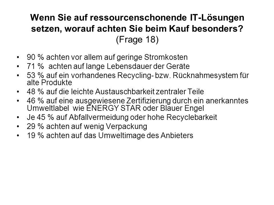 Wenn Sie auf ressourcenschonende IT-Lösungen setzen, worauf achten Sie beim Kauf besonders (Frage 18)
