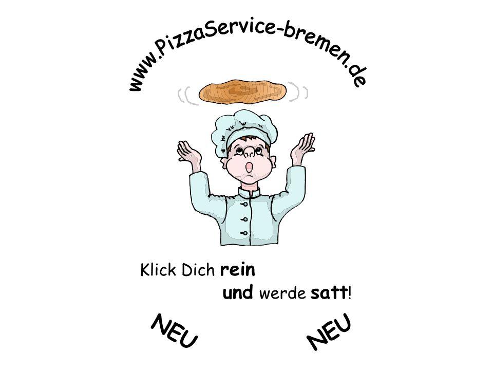 www.PizzaService-bremen.de Klick Dich rein und werde satt! NEU NEU