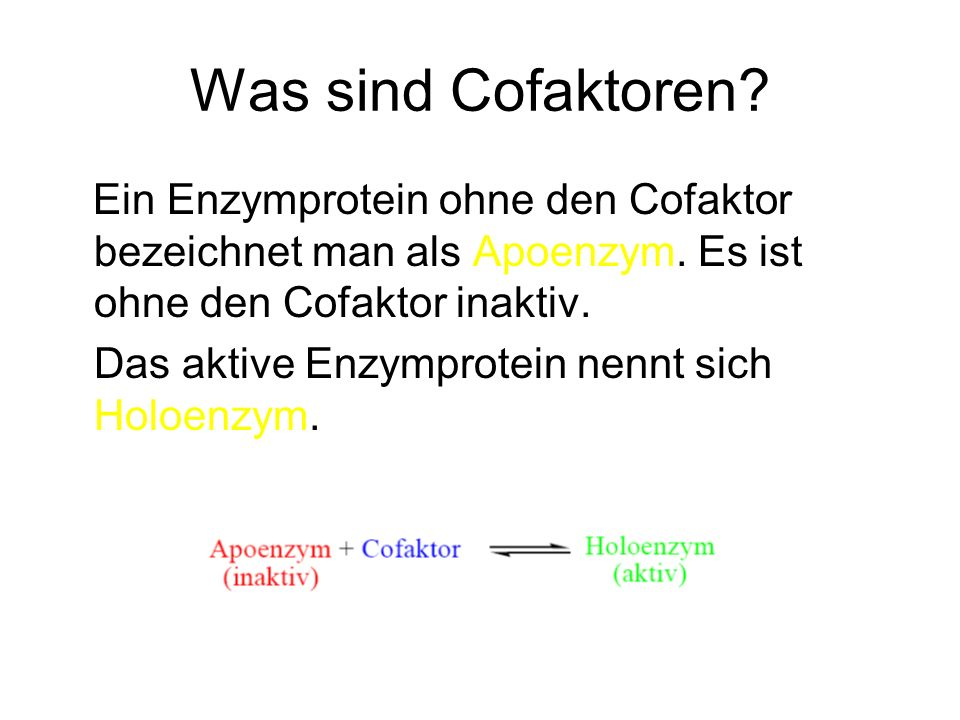 Was sind Cofaktoren Ein Enzymprotein ohne den Cofaktor bezeichnet man als Apoenzym. Es ist ohne den Cofaktor inaktiv.