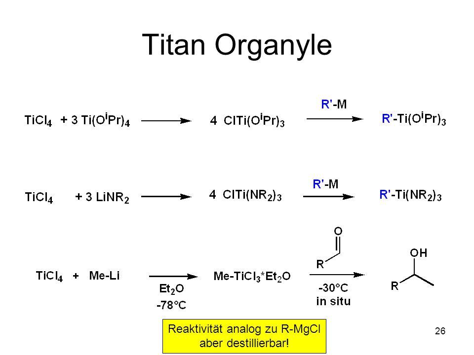 Titan Organyle Reaktivität analog zu R-MgCl aber destillierbar!