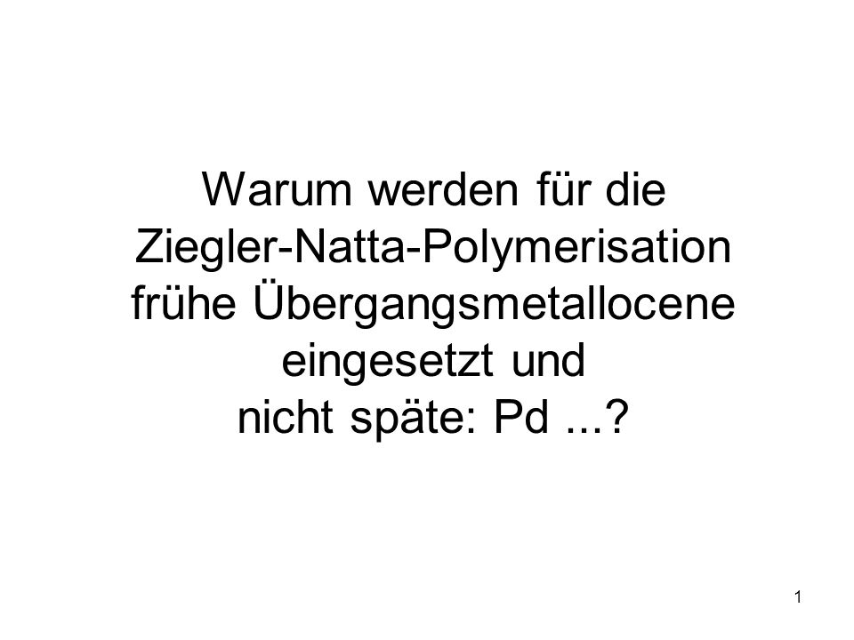Warum werden für die Ziegler-Natta-Polymerisation frühe Übergangsmetallocene eingesetzt und nicht späte: Pd ...