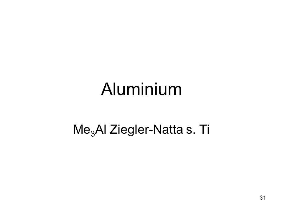 Me3Al Ziegler-Natta s. Ti