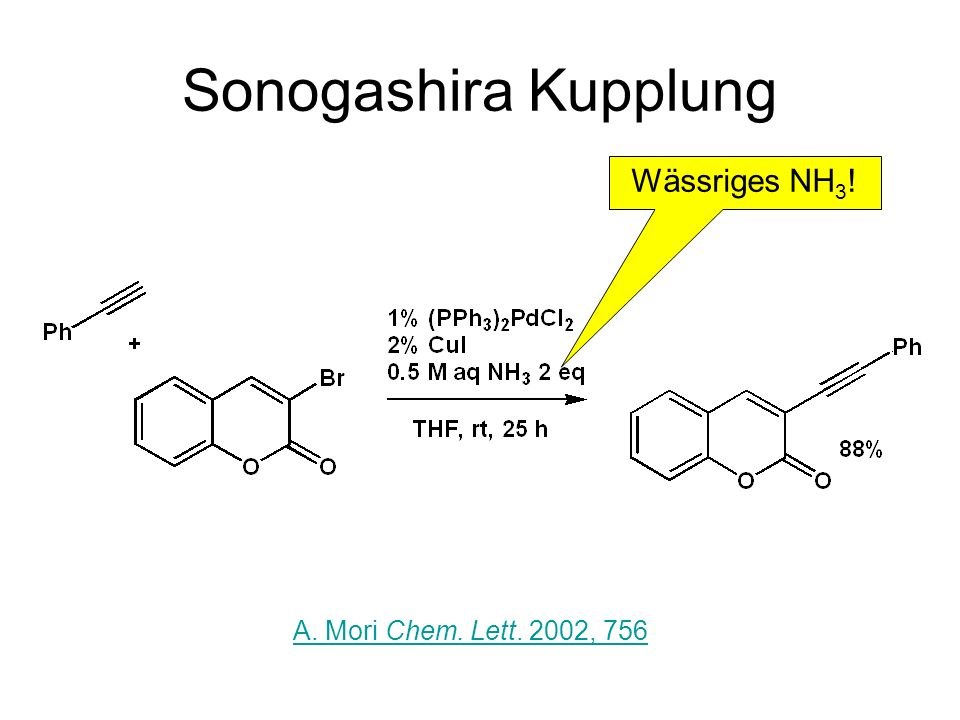 Sonogashira Kupplung Wässriges NH3! A. Mori Chem. Lett. 2002, 756