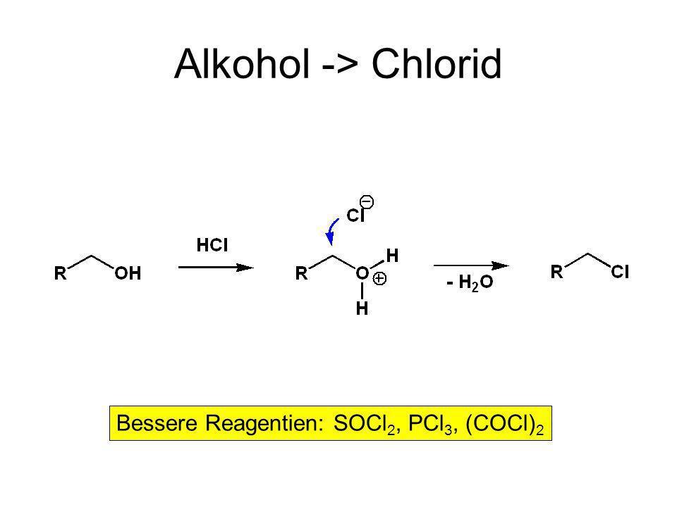 Alkohol -> Chlorid Bessere Reagentien: SOCl2, PCl3, (COCl)2