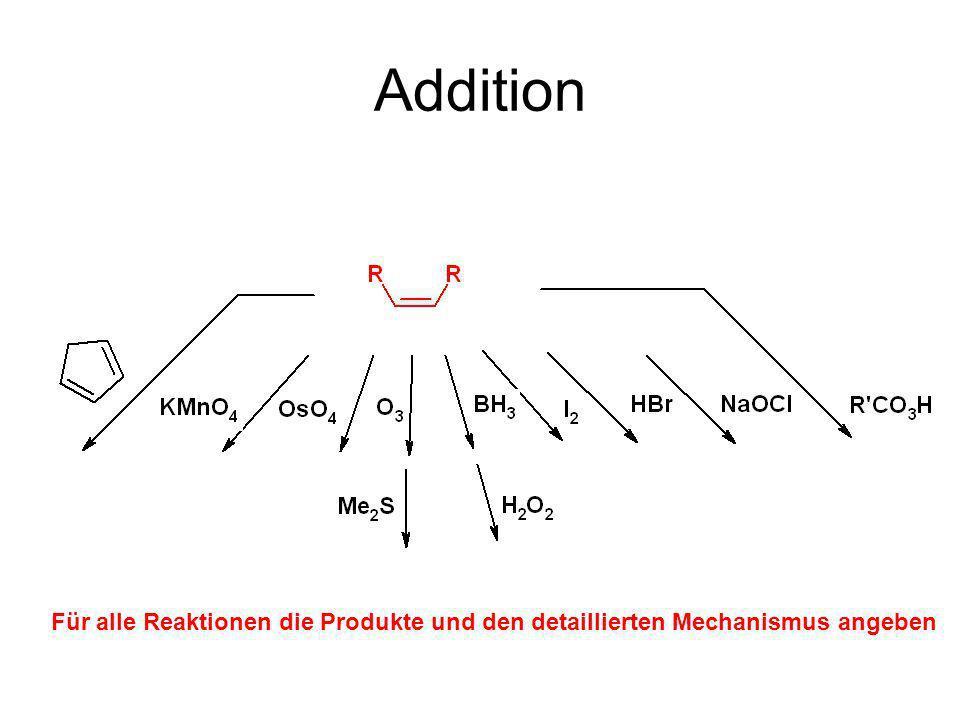 Addition Für alle Reaktionen die Produkte und den detaillierten Mechanismus angeben