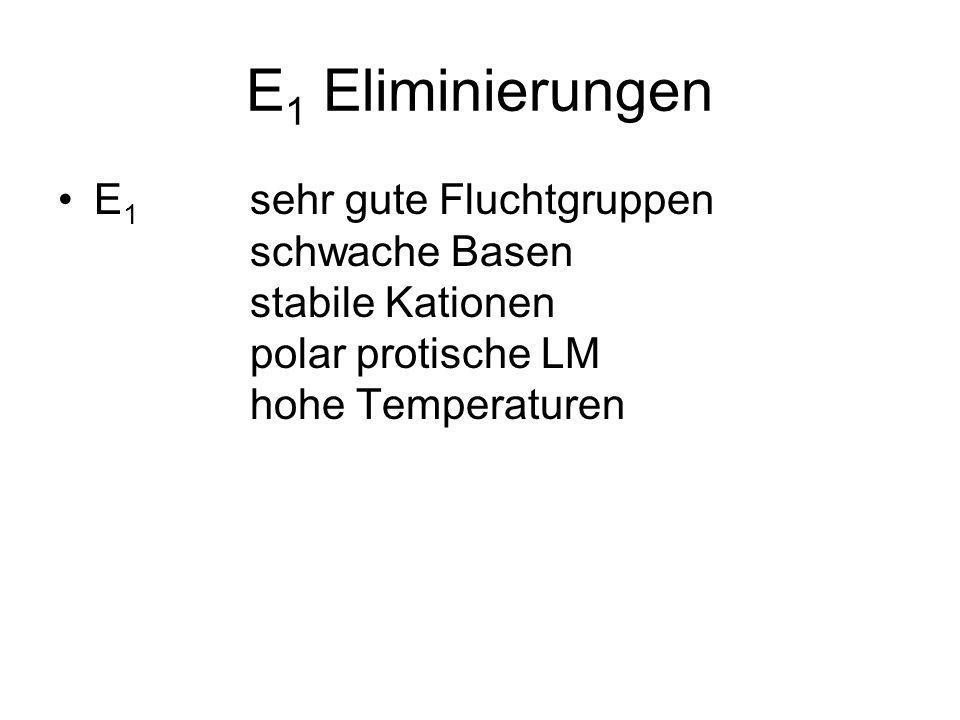 E1 Eliminierungen E1 sehr gute Fluchtgruppen schwache Basen stabile Kationen polar protische LM hohe Temperaturen.