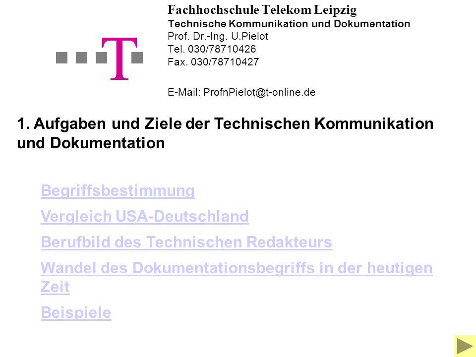 Fachhochschule Telekom Leipzig Technische Kommunikation und Dokumentation Prof. Dr.-Ing. U.Pielot Tel. 030/78710426 Fax. 030/78710427 E-Mail: ProfnPielot@t-online.de