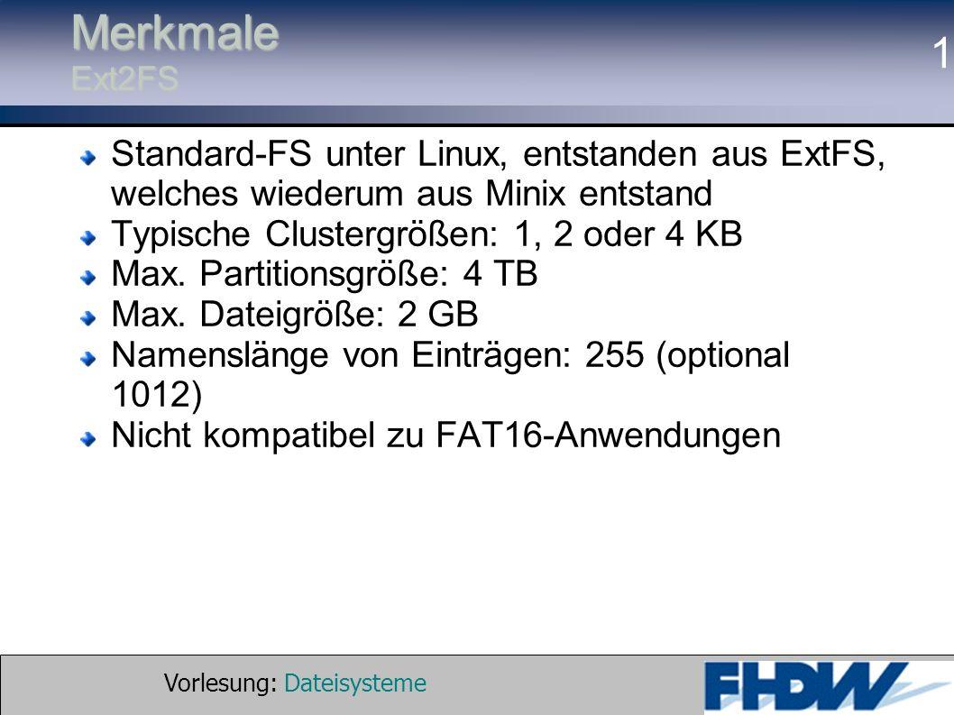Merkmale Ext2FSStandard-FS unter Linux, entstanden aus ExtFS, welches wiederum aus Minix entstand. Typische Clustergrößen: 1, 2 oder 4 KB.