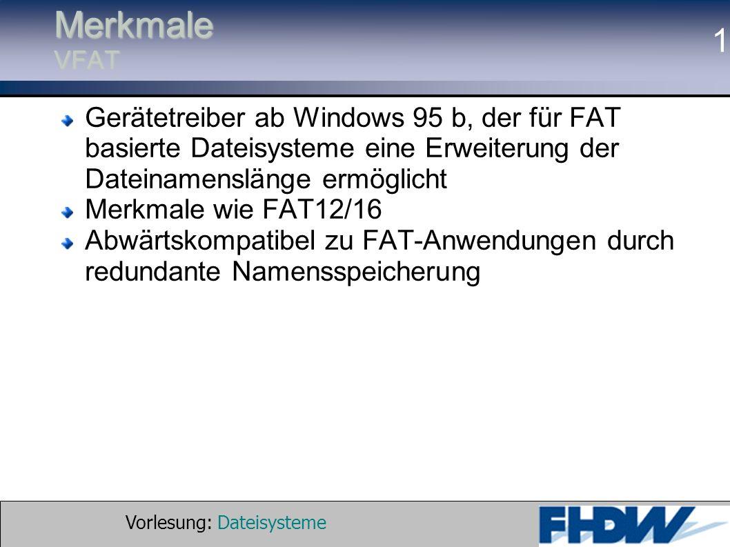 Merkmale VFAT Gerätetreiber ab Windows 95 b, der für FAT basierte Dateisysteme eine Erweiterung der Dateinamenslänge ermöglicht.