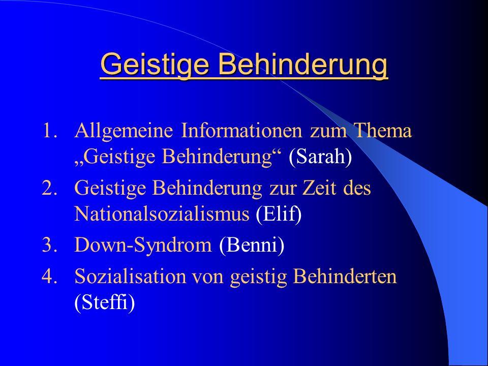"""Geistige Behinderung Allgemeine Informationen zum Thema """"Geistige Behinderung (Sarah) Geistige Behinderung zur Zeit des Nationalsozialismus (Elif)"""