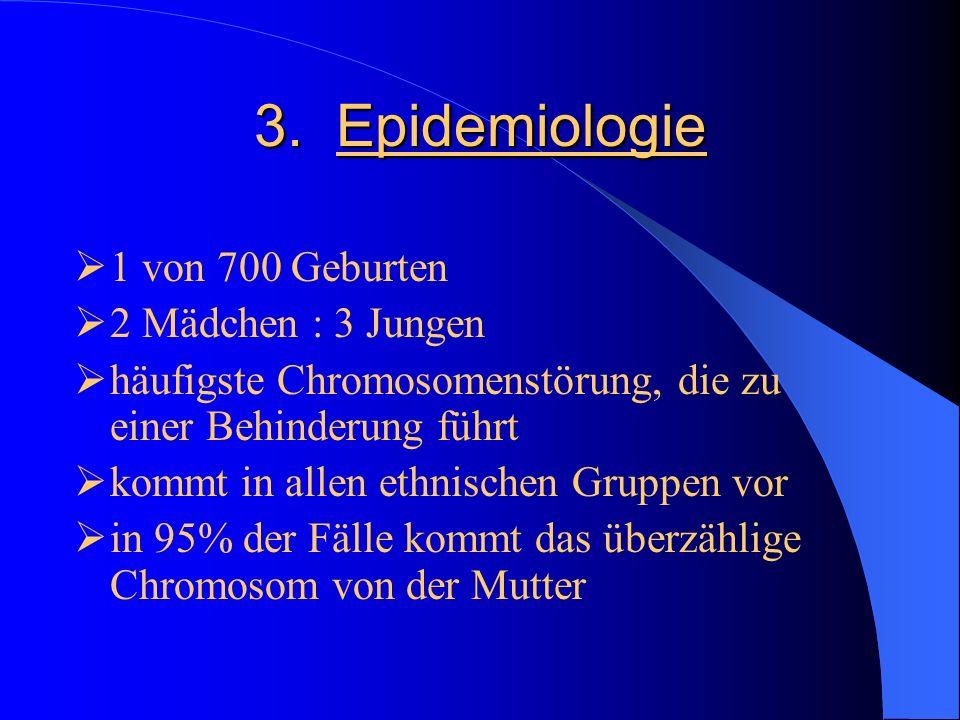 3. Epidemiologie 1 von 700 Geburten 2 Mädchen : 3 Jungen