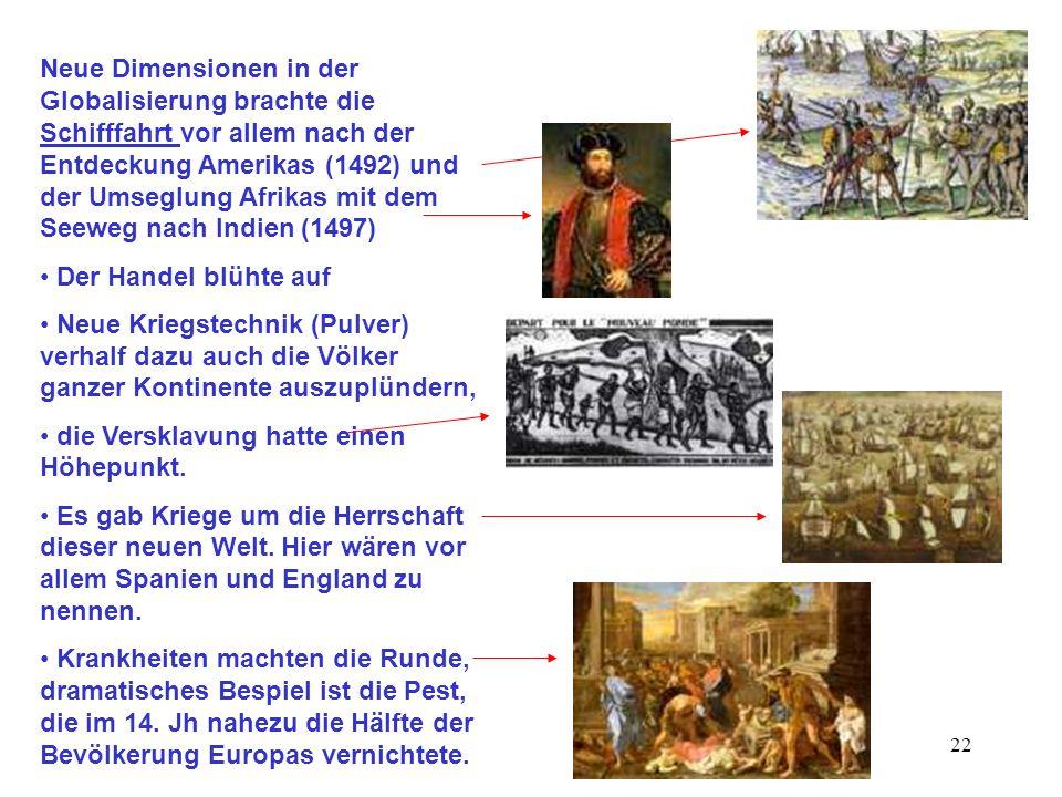 Neue Dimensionen in der Globalisierung brachte die Schifffahrt vor allem nach der Entdeckung Amerikas (1492) und der Umseglung Afrikas mit dem Seeweg nach Indien (1497)