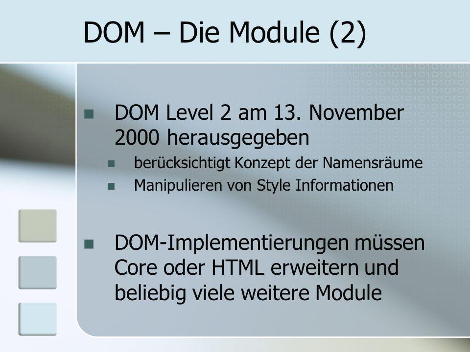 DOM – Die Module (2) DOM Level 2 am 13. November 2000 herausgegeben