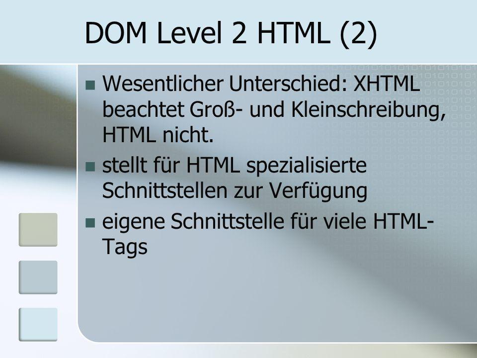 DOM Level 2 HTML (2) Wesentlicher Unterschied: XHTML beachtet Groß- und Kleinschreibung, HTML nicht.