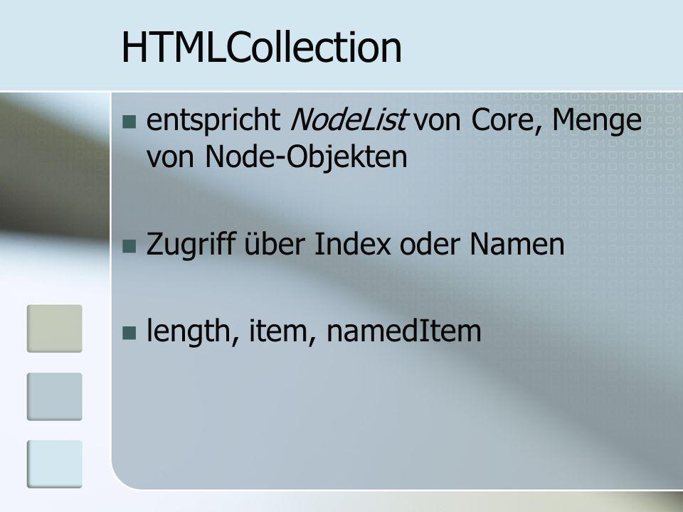 HTMLCollection entspricht NodeList von Core, Menge von Node-Objekten