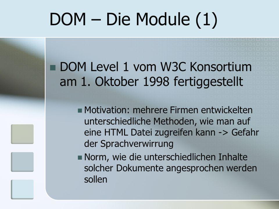 DOM – Die Module (1) DOM Level 1 vom W3C Konsortium am 1. Oktober 1998 fertiggestellt.