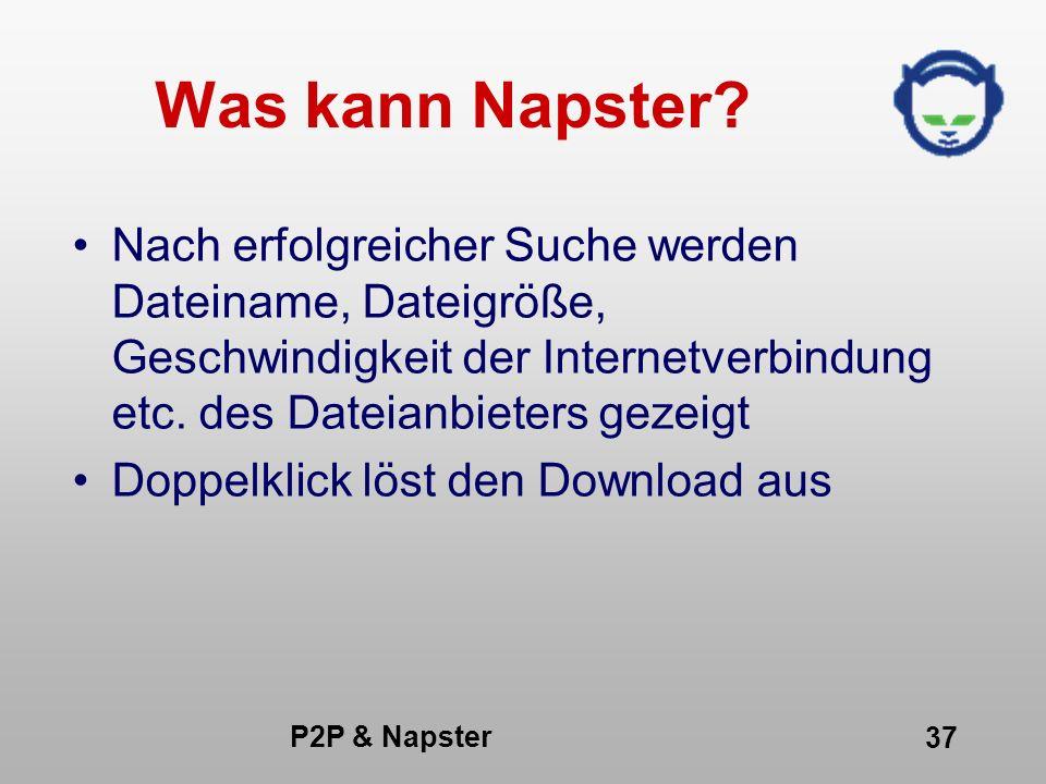 Was kann Napster Nach erfolgreicher Suche werden Dateiname, Dateigröße, Geschwindigkeit der Internetverbindung etc. des Dateianbieters gezeigt.