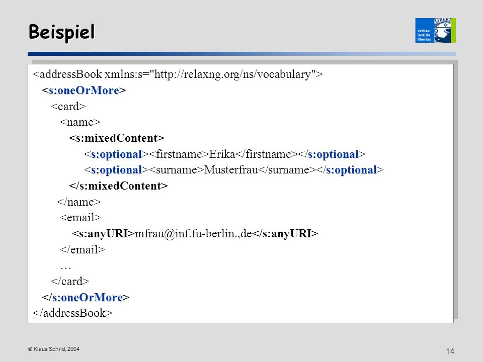 Beispiel <addressBook xmlns:s= http://relaxng.org/ns/vocabulary > <s:oneOrMore> <card> <name> <s:mixedContent>