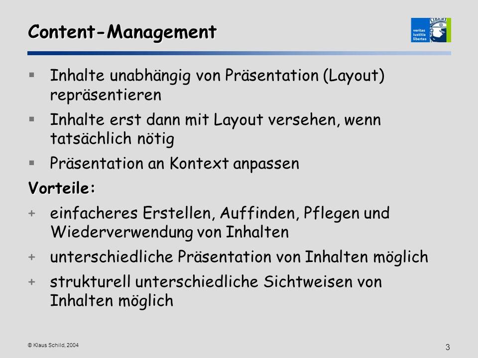 Content-Management Inhalte unabhängig von Präsentation (Layout) repräsentieren. Inhalte erst dann mit Layout versehen, wenn tatsächlich nötig.
