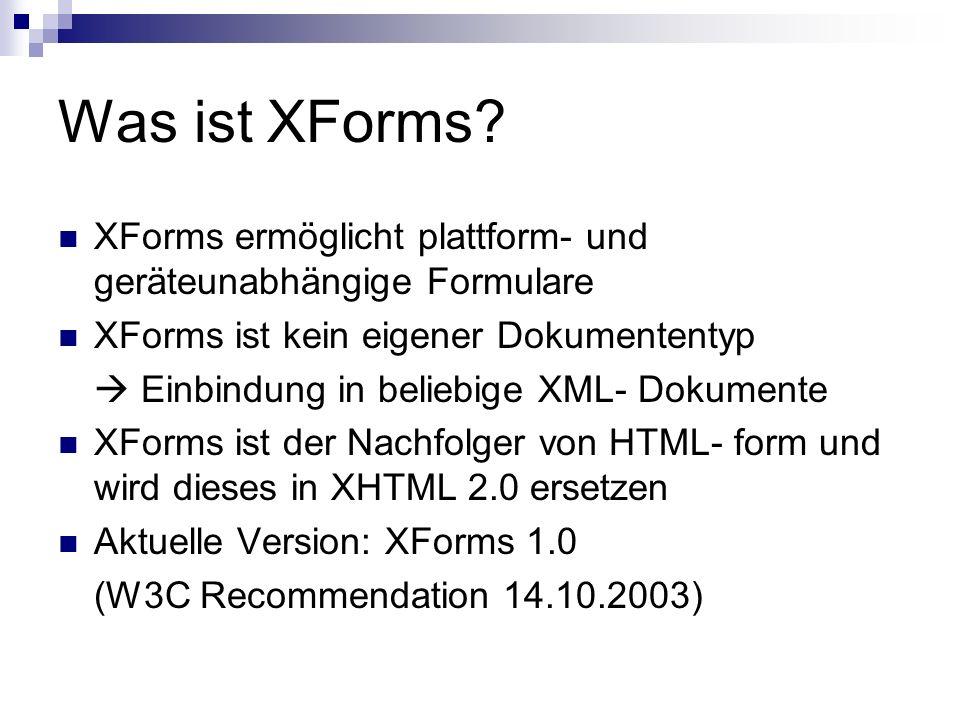 Was ist XForms XForms ermöglicht plattform- und geräteunabhängige Formulare. XForms ist kein eigener Dokumententyp.