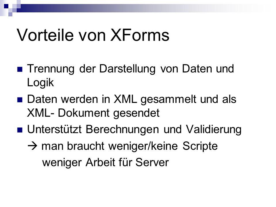 Vorteile von XForms Trennung der Darstellung von Daten und Logik