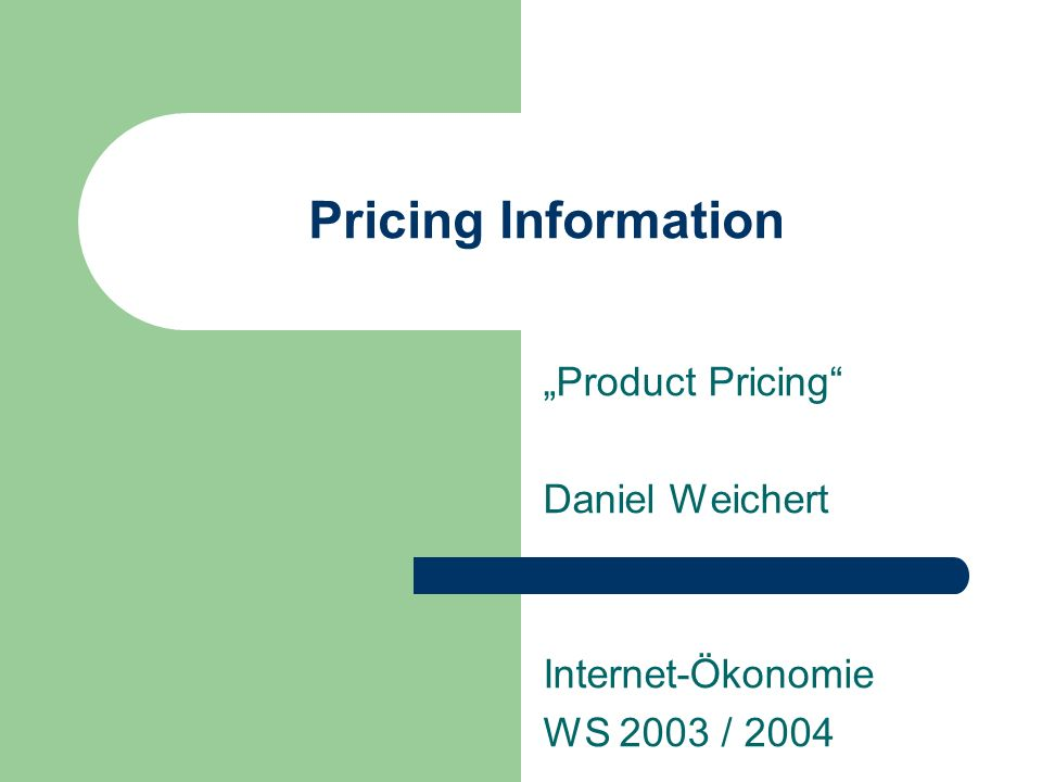 """Product Pricing Daniel Weichert Internet-Ökonomie WS 2003 / 2004"