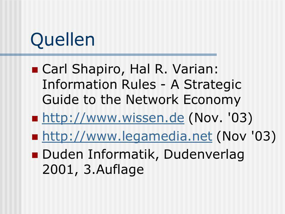 QuellenCarl Shapiro, Hal R. Varian: Information Rules - A Strategic Guide to the Network Economy. http://www.wissen.de (Nov. 03)