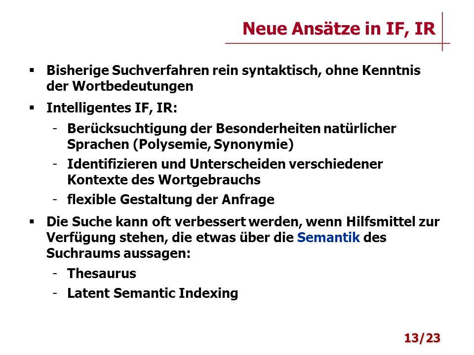 Neue Ansätze in IF, IR Bisherige Suchverfahren rein syntaktisch, ohne Kenntnis der Wortbedeutungen.